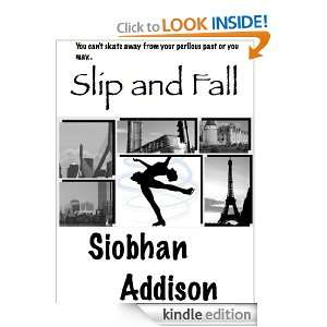 Slip and Fall: Siobhan Addison:  Kindle Store