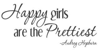 HAPPY GIRLS ARE THE PRETTIEST ~ Vinyl Wall Quote Mural Decal Audrey