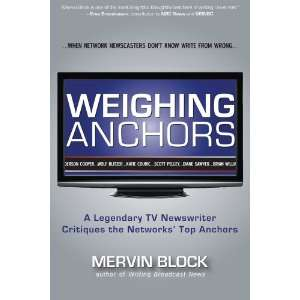 Anchors: A Legendary TV Newswriter Critiques the Networks Top Anchors