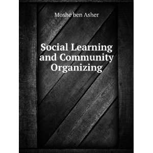 Social Learning and Community Organizing: Moshe ben Asher: Books