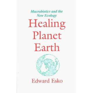 Healing Planet Earth : Macrobiotics and the New Ecology