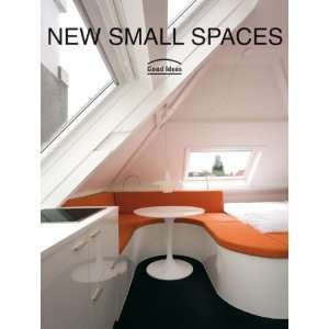 New Small Spaces Good Ideas (9780061149856) Loft Publications Books