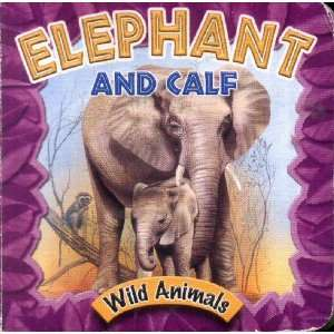 Elephant and Calf ((Wild Animals) (My Baby Book)) Books