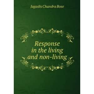 : Response in the living and non living: Jagadis Chandra Bose: Books