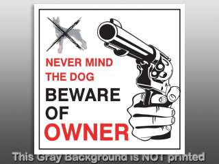 Never Mind The Dog Beware Of Owner Sticker   decal gun