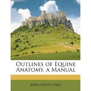 of Equine Anatomy, a Manual (9781146705967) John Henry Steel Books