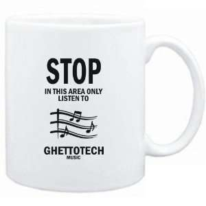 Mug White  STOP   In this area only listen to Ghettotech
