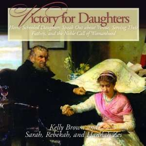 CD): Home Schooled Daughters Speak Out about Virtue and the Noble Call