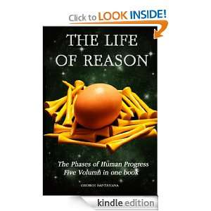 THE LIFE OF REASON (complete book) The Phases of Human Progress Five