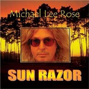 Sun Razor Michael Lee Rose Music