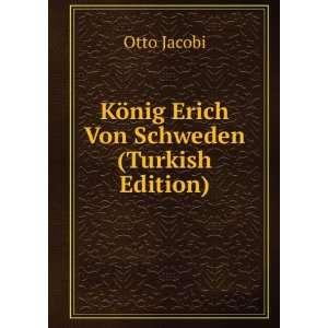 König Erich Von Schweden (Turkish Edition): Otto Jacobi: Books