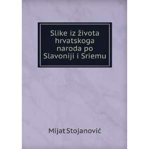 Slike iz života hrvatskoga naroda po Slavoniji i Sriemu Mijat
