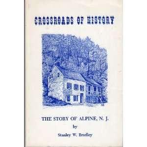 of History: The Story of Alpine, N.J.: Stanley W. Bradley: Books
