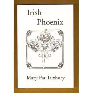 Irish Phoenix (9781931291538): Mary Pat Tuxbury: Books