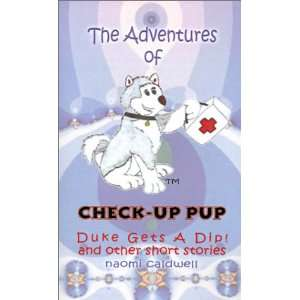 Check Up Pup: Duke Gets a Dip! (9780759659247): Naomi Caldwell: Books