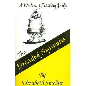 The dreaded synopsis: A writing & plotting guide: Elizabeth Sinclair