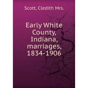 Early White County, Indiana, marriages, 1834 1906. 2, yr