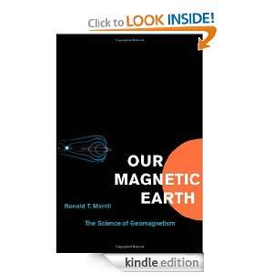 Our Magnetic Earth The Science of Geomagnetism Ronald T. Merrill