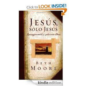 Jesus, Solo Jesus: Incomparable y Glorioso Dios: Beth Moore:
