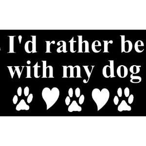 Id Rather Be With My Dog Paws and Hearts White Vinyl Car