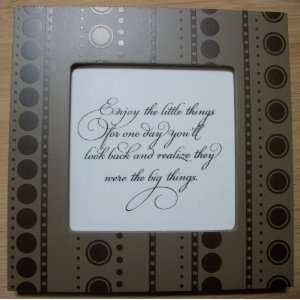 (6x6) Quote / Picture Frame: Enjoy the little things for one day