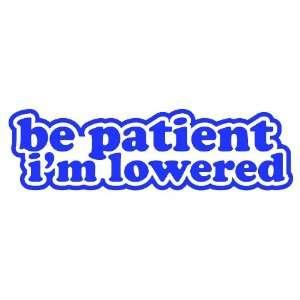 Be Patient Im Lowered Lower BLUE illest JDM Tuner Vinyl Decal Sticker