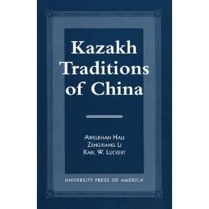 Kazakh Traditions of China (9780761809562) Awelkhan Hali
