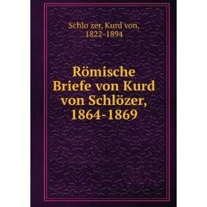 Kurd von Schlözer, 1864 1869: Kurd von, 1822 1894 SchloÌ?zer