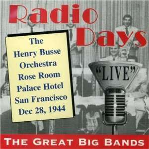 Radio Days Rose Room, San Francisco, CA Henry Busse Orchestra Music