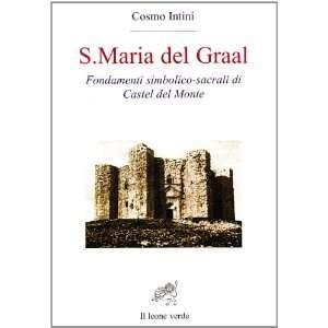 Maria del Graal. Fondamenti simbolico sacrali di Castel del Monte