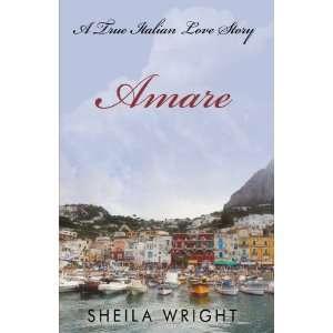 Amare A True Italian Love Story (9781440141669) Sheila