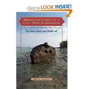 Misadventures of a Civil War Submarine Iron, Guns, and