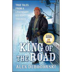 King of the Road True Tales from a Legendary Ice Road