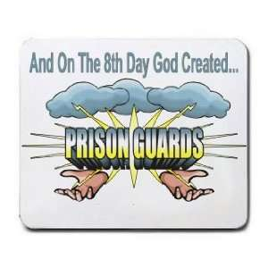 And On The 8th Day God Created PRISON GUARDS Mousepad