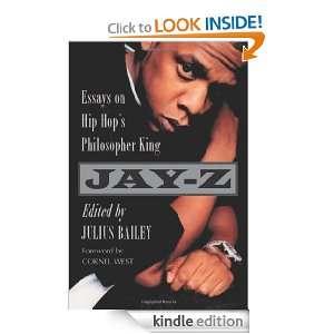 Jay Z Essays on Hip Hops Philosopher King Julius Bailey