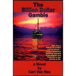 The Billion Dollar Gamble (9780979156809): Carl Van Nes: Books