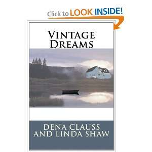 Vintage Dreams (9781477599532): Dena Clauss, Linda Shaw: Books