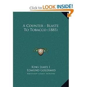 Tobacco (1885) (9781169496095): King James I, Edmund Goldsmid: Books