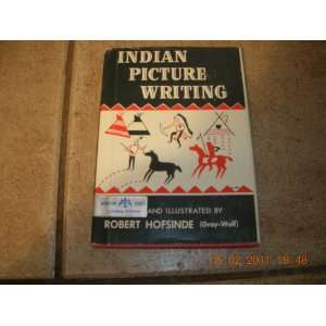 Indian Picture Writing: Robert (Gray Wolf) Hofsinde: Books