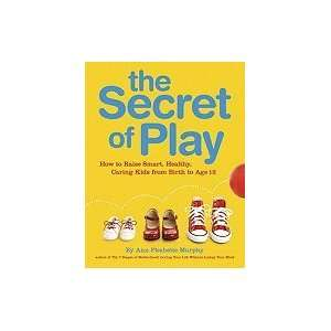 Secret of Play How to raise smart healthy caring kids