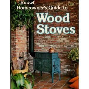 Homeowners Guide to Wood Stoves (9780376018823) Sunset Books