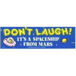 DONT LAUGH! ITS A SPACESHIP FROM MARS decal bumper