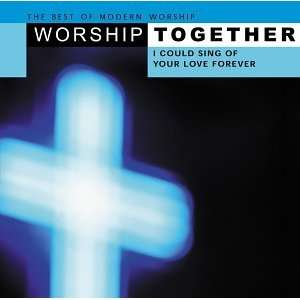 Worship Together I Could Sing of Your Love Forever Music