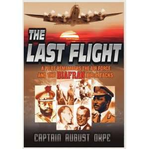 The Last Flight A Pilot Remembers the Air Force & the Biafran Air
