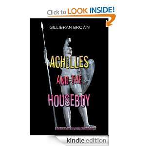 Achilles and the Houseboy (Memoirs of a Houseboy): Gillibran Brown