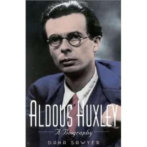 Aldous Huxley: A Biography (9780824519872): Dana Sawyer