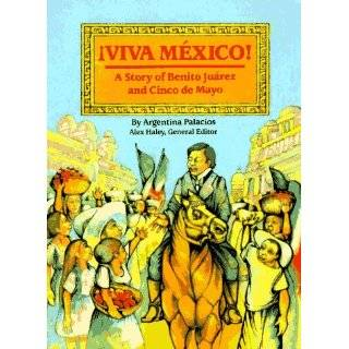 Viva Mexico The Story of Benito Juarez and Cinco De Mayo (Stories of