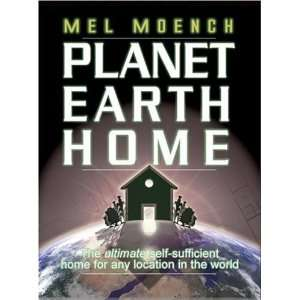 Planet Earth Home: The Ultimate Self Sufficient Home for