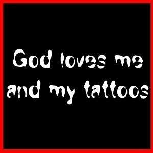 GOD LOVES ME AND MY TATTOOS (Christ Tattoo Art) T SHIRT
